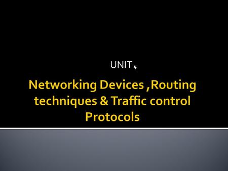 UNIT 4.  Functions of network devices Separating (connecting) networks or expanding network e.g. repeaters, hubs, bridges, routers, switches, gateways.