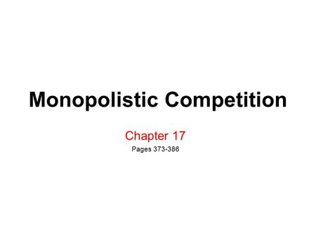 Monopolistic Competition Chapter 17 Pages 373-386.