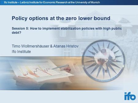 Ifo Institute – Leibniz Institute for Economic Research at the University of Munich Policy options at the zero lower bound Session 5: How to implement.
