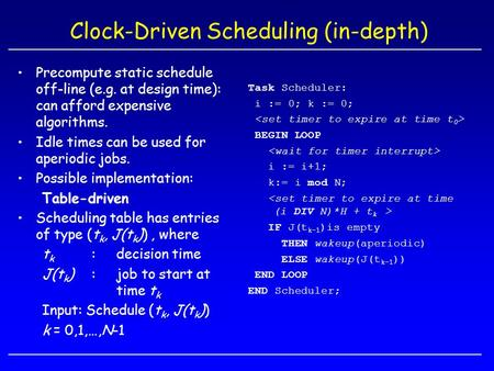 Clock-Driven Scheduling (in-depth) Task Scheduler: i := 0; k := 0; BEGIN LOOP i := i+1; k:= i mod N; IF J(t k-1 )is empty THEN wakeup(aperiodic) ELSE wakeup(J(t.