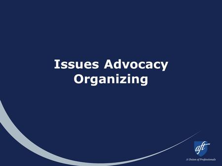 "Issues Advocacy Organizing. 2 What is issues organizing? Involving members in ""union work"" to address something they care about. Why issues organizing?"