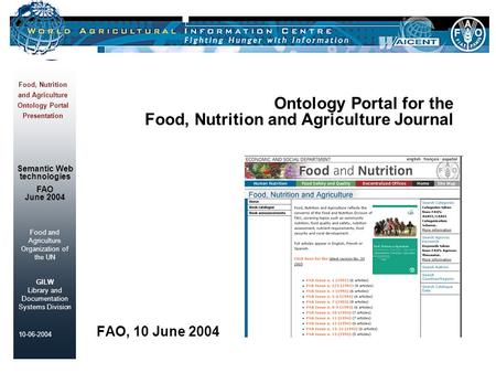 Food and Agriculture Organization of the UN GILW Library and Documentation Systems Division 10-06-2004 Food, Nutrition and Agriculture Ontology Portal.