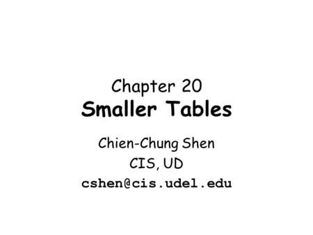 Chapter 20 Smaller Tables Chien-Chung Shen CIS, UD