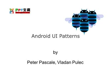 Android UI Patterns by Peter Pascale, Vladan Pulec.