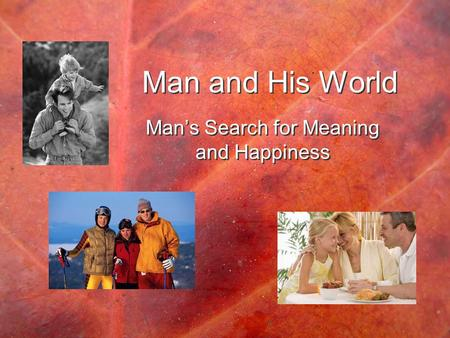 Man and His World Man's Search for Meaning and Happiness.