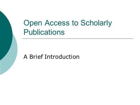 Open Access to Scholarly Publications A Brief Introduction.