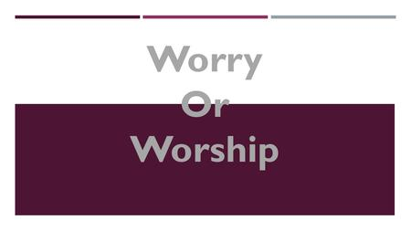 "Worry Or Worship. WORRY OR WORSHIP Psalm 77 Psalm 77:7-9 ""Will the Lord reject forever and never again show favor? Has His faithful love ceased forever?"