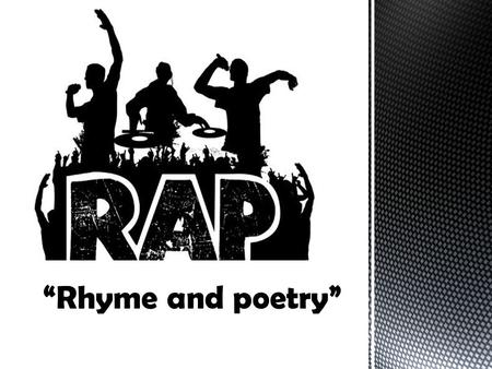 """Rhyme and poetry"". Rap. Rapping is spoken or sung rhyming lyrics. The components of rapping include content, flow (rhythm and rhyme), and delivery""."