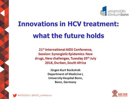 #AIDS2016 Innovations in HCV treatment: what the future holds Jürgen Kurt Rockstroh Department of Medicine I, University Hospital Bonn,