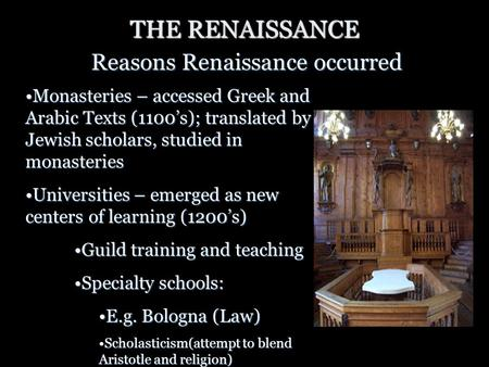 THE RENAISSANCE Reasons Renaissance occurred Monasteries – accessed Greek and Arabic Texts (1100's); translated by Jewish scholars, studied in monasteriesMonasteries.