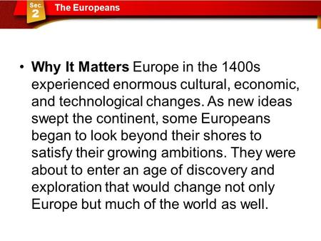 Why It Matters Europe in the 1400s experienced enormous cultural, economic, and technological changes. As new ideas swept the continent, some Europeans.