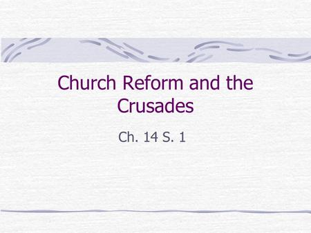 Church Reform and the Crusades Ch. 14 S. 1. Monastic Revival and Church Reform Beginning in the 1000s, a new sense of spiritual feeling arose in Europe,