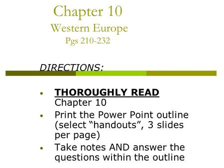"Chapter 10 Western Europe Pgs 210-232 DIRECTIONS: THOROUGHLY READ Chapter 10 Print the Power Point outline (select ""handouts"", 3 slides per page) Take."
