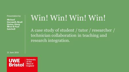 Win! Win! A case study of student / tutor / researcher / technician collaboration in teaching and research integration. Presentation by Michael Horswell,