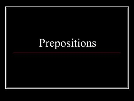 Prepositions. First, let's start with a basic definition: 1. Prepositions show relationships between nouns or pronouns and other words in a sentence.