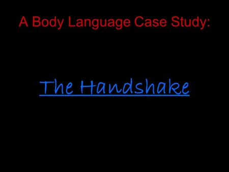 "A Body Language Case Study: The Handshake. ""By a man's fingernails, by his coat-sleeve, by his boots, by his trouser-knees, by the calluses of his forefinger."