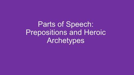 Parts of Speech: Prepositions and Heroic Archetypes.