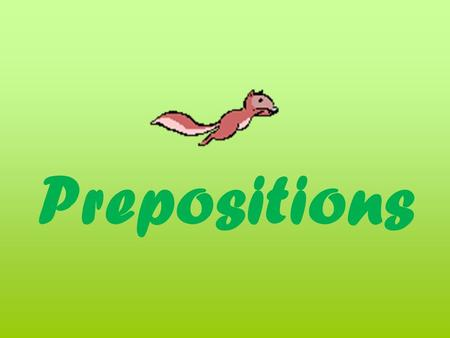 Prepositions. A word that shows the relationship between a noun or a pronoun and another word in the sentence.