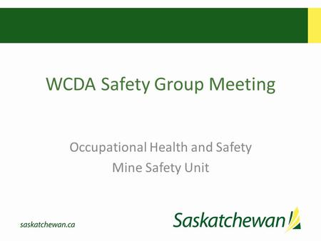 WCDA Safety Group Meeting Occupational Health and Safety Mine Safety Unit.