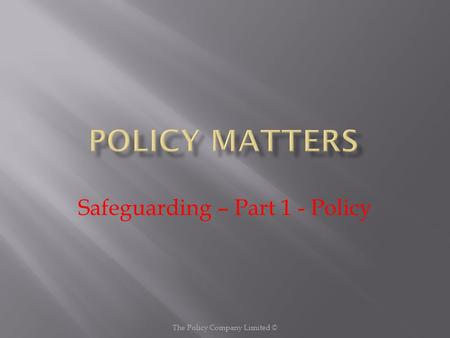 The Policy Company Limited © Safeguarding – Part 1 - Policy.