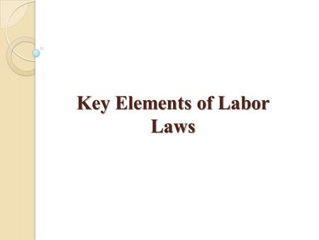 Key Elements of Labor Laws. Labor law is one varied body of law enforced to matters such as industrial relations, employment, trade unions, remuneration.