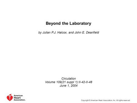 Beyond the Laboratory by Julian P.J. Halcox, and John E. Deanfield Circulation Volume 109(21 suppl 1):II-42-II-48 June 1, 2004 Copyright © American Heart.