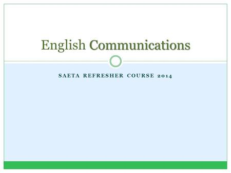 SAETA REFRESHER COURSE 2014 Communications English Communications.
