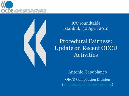 ICC roundtable Istanbul, 30 April 2010 Procedural Fairness: Update on Recent OECD Activities Antonio Capobianco OECD Competition Division