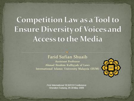 Farid Sufian Shuaib Assistant Professor Ahmad Ibrahim Kulliyyah of Laws International Islamic University Malaysia (IIUM) First International SEARCH Conference.