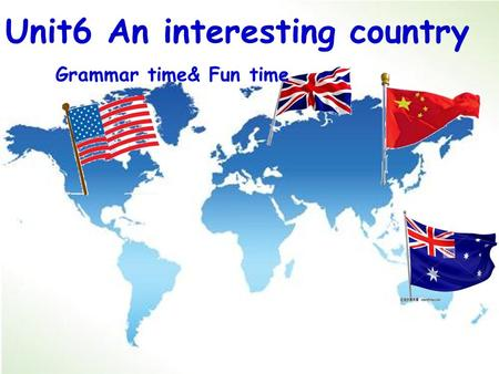 Unit6 An interesting country Grammar time& Fun time.