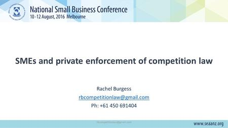 SMEs and private enforcement of competition law Rachel Burgess Ph: +61 450 691404