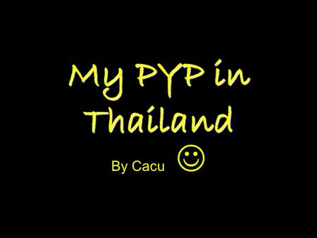 My PYP in Thailand By Cacu. Reflective I was quite reflective on and after camp. I was always reflecting on my day and I was reflecting when I came back.