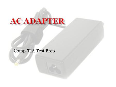 Comp-TIA Test Prep. AC ADAPTER 1.3 (1.3.2) A Molex connector is a keyed connector used to connect to an optical drive or a hard drive.