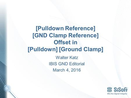 [Pulldown Reference] [GND Clamp Reference] Offset in [Pulldown] [Ground Clamp] Walter Katz IBIS GND Editorial March 4, 2016.