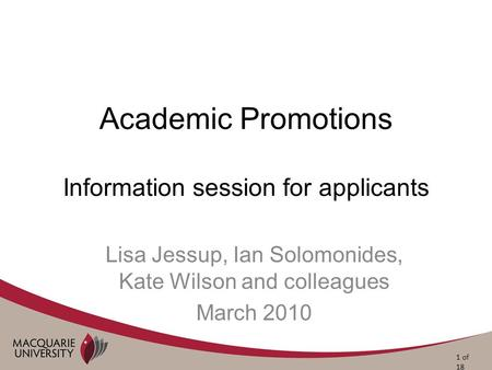 Academic Promotions Information session for applicants Lisa Jessup, Ian Solomonides, Kate Wilson and colleagues March 2010 1 of 18.