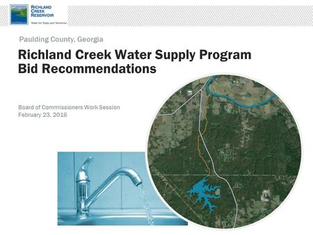 Richland Creek Water Supply Program Bid Recommendations Paulding County, Georgia Board of Commissioners Work Session February 23, 2016.