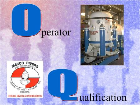 Perator ualification. Stroud Diving & Hydrography Marine Engineering Systems Co, Inc Stroud Diving & Hydrography Marine Engineering Systems Co, Inc Bob.
