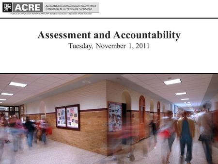 1 1 Assessment and Accountability Tuesday, November 1, 2011 Draft - July 13, 2011.