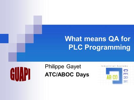 What means QA for PLC Programming Philippe Gayet ATC/ABOC Days.