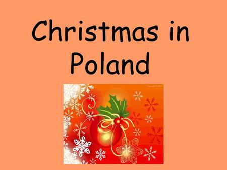 Christmas in Poland. Christmas Eve 24 december Christmas Eve is day before Christmas. On that day people dress Christmas Three and tidy their house. In.