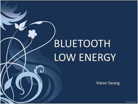 BLUETOOTH LOW ENERGY Kieon Seong. Introduction  Chap 1. What is Bluetooth Low Energy? Difference Between Classic Bluetooth Device Types Design Goals.