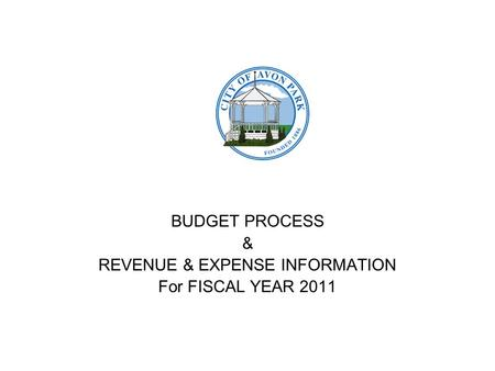 BUDGET PROCESS & REVENUE & EXPENSE INFORMATION For FISCAL YEAR 2011.