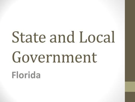 State and Local Government Florida. THE CONSTITUTION OF THE STATE OF FLORIDA Originally Drafted in 1838 Most Recently Revised in 1968 Created Our State.
