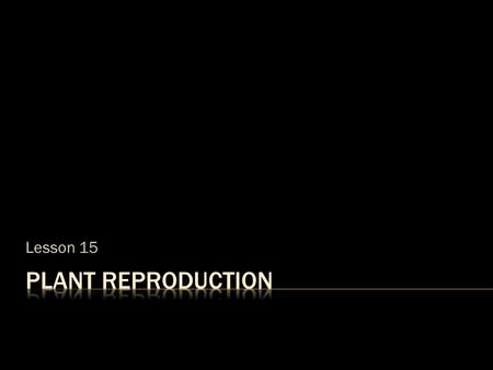 Lesson 15.  Plant reproduction is the process of producing young plants. Plants reproduce in two different ways:  Asexual Reproduction involves one.