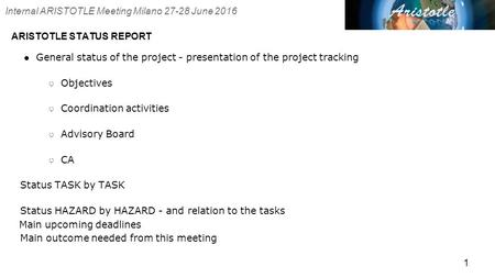 ARISTOTLE STATUS REPORT 1 ●General status of the project - presentation of the project tracking ○ Objectives ○ Coordination activities ○ Advisory Board.