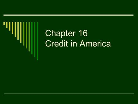 Chapter 16 Credit in America. What is Credit?  Money borrowed to buy something now, with the agreement to pay for it later  Over 80% of all purchases.