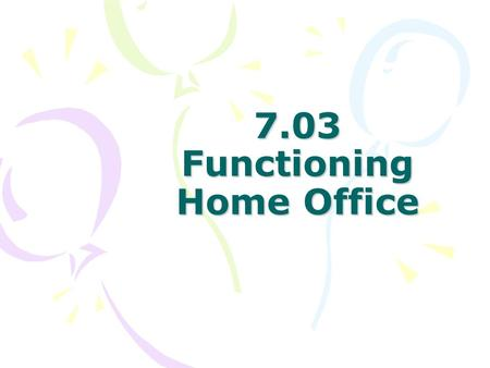7.03 Functioning Home Office. Telecommuters people who work from their homes using computers, modems, fax machines, teleconferencing equipment.