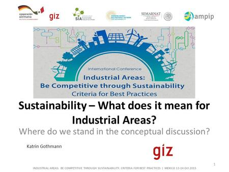 Where do we stand in the conceptual discussion? 1 Katrin Gothmann Sustainability – What does it mean for Industrial Areas? INDUSTRIAL AREAS: BE COMPETITIVE.
