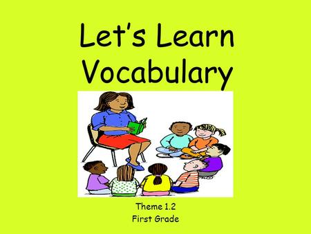 Let's Learn Vocabulary Theme 1.2 First Grade. draw To make a picture with a pencil, pen, crayon or marker. The boy can draw with crayons. She will draw.