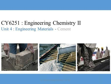 CY6251 : Engineering Chemistry II Unit 4 : Engineering Materials - Cement (C) Dept of Applied Chemistry - SVCE1.